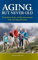 Bludau M.D., Juergen H. - Aging, But Never Old: The Realities, Myths, and Misrepresentations of the Anti-Aging Movement (Praeger Series on Contemporary Health & Living) - 9780313380181 - V9780313380181