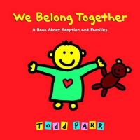 Parr, Todd - We Belong Together: A Book About Adoption and Families - 9780316016681 - V9780316016681
