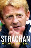 Strachan, Gordon - Strachan: My Life in Football - 9780316027106 - KLN0017542