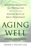 George E. Vaillant - Aging Well: Surprising Guideposts to a Happier Life from the Landmark Harvard Study of Adult Development - 9780316090070 - V9780316090070