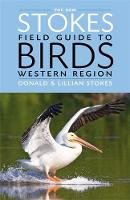 Stokes, Donald; Stokes, Lillian - The New Stokes Field Guide to Birds: Western Region - 9780316213929 - V9780316213929