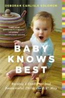 Solomon, Deborah Carlisle - Baby Knows Best: Raising a Confident and Resourceful Child, the RIE™ Way - 9780316219198 - V9780316219198