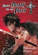 Takashige, Hiroshi - Until Death Do Us Part, Vol. 6 - 9780316224307 - V9780316224307
