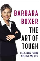 Boxer, Barbara - The Art of Tough: Fearlessly Facing Politics and Life - 9780316311465 - V9780316311465