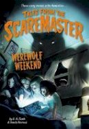 Frade, B. A., Stacia Deutsch - Werewolf Weekend (Tales from the Scaremaster) - 9780316316231 - V9780316316231