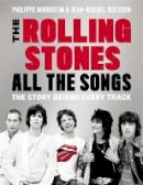 Margotin, Philippe, Guesdon, Jean-Michel - The Rolling Stones All the Songs: The Story Behind Every Track - 9780316317740 - V9780316317740