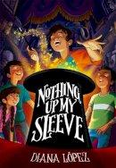Lopez, Diana - Nothing Up My Sleeve - 9780316340878 - V9780316340878