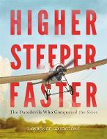 Goldstone, Lawrence - Higher, Steeper, Faster: The Daredevils Who Conquered the Skies - 9780316350235 - V9780316350235