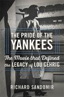 Sandomir, Richard - The Pride of the Yankees: Lou Gehrig, Gary Cooper, and the Making of a Classic - 9780316355056 - V9780316355056
