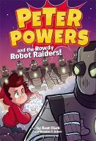 Clark, Kent, Snider, Brandon T. - Peter Powers and the Rowdy Robot Raiders! - 9780316359412 - V9780316359412
