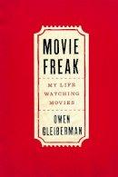 Gleiberman, Owen - Movie Freak: My Life Watching Movies - 9780316382960 - V9780316382960