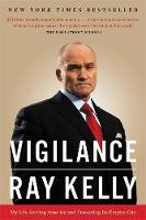 Kelly, Ray - Vigilance: My Life Serving America and Protecting Its Empire City - 9780316383783 - V9780316383783