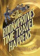 Clark, Henry - The Book That Proves Time Travel Happens - 9780316406178 - V9780316406178