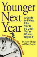 Lodge, Dr. Henry S., Crowley, Christopher - Younger Next Year: Turn Back Your Biological Clock - 9780316731508 - V9780316731508