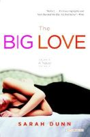 Dunn, Sarah - The Big Love: A Novel - 9780316738156 - KHS0065374