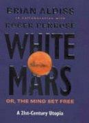 Aldiss, Brian W., Penrose, Roger - White Mars: A 21st Century Utopia - 9780316852432 - KAK0008362