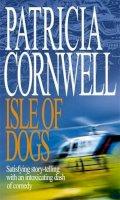 Cornwell, Patricia - Isle of Dogs - 9780316858595 - KSS0007566