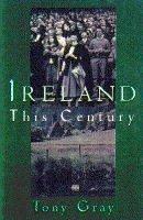 Gray, Tony - Ireland This Century - 9780316907392 - KSS0000226