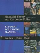 Copeland, Thomas E.; Weston, J.Fred; Shastri, Kuldeep - Student Solutions Manual for Financial Theory and Corporate Policy - 9780321179548 - V9780321179548