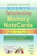 JoAnn Zerwekh MSN  EdD  RN, Jo Carol Claborn MS  RN, Tom Gaglione MSN  RN - Mosby's Pathophysiology Memory NoteCards: Visual, Mnemonic, and Memory Aids for Nurses, 2e - 9780323067478 - V9780323067478