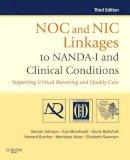 Johnson PhD  RN, Marion, Moorhead PhD  RN, Sue, Bulechek PhD  RN  FAAN, Gloria M., Butcher PhD  RN  PMHCNS-BC, Howard K., Maas PhD  RN  FAAN, Meridean - NOC and NIC Linkages to NANDA-I and Clinical Conditions: Supporting Critical Reasoning and Quality Care, 3e (NANDA, NOC, and NIC Linkages) - 9780323077033 - V9780323077033