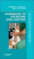 Thompson MBBS  MEd  FRCSC, Stephen R., Zlotolow MD, Dan A. - Handbook of Splinting and Casting: Mobile Medicine Series, 1e - 9780323078023 - V9780323078023