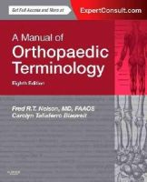 Nelson MD  FAAOS, Fred R. T., Blauvelt, Carolyn Taliaferro - A Manual of Orthopaedic Terminology: Expert Consult - Online and Print, 8e - 9780323221580 - V9780323221580