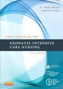 AWHONN, Verklan PhD  CCNS  RNC  FAAN, M. Terese, Walden PhD  RN  NNP-BC  CCNS, Marlene, NANN, AACN - Core Curriculum for Neonatal Intensive Care Nursing, 5e (Core Curriculum for Neonatal Intensive Care Nursing (AWHONN)) - 9780323225908 - V9780323225908