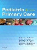 Burns PhD  RN  CPNP-PC  FAAN, Catherine E., Dunn PhD  RN  PNP, Ardys M., Brady PhD  RN  CPNP-PC, Margaret A., Starr MS  APRN  BC (PNP)  CPNP-PC, Nancy - Pediatric Primary Care, 6e - 9780323243384 - V9780323243384