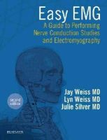 Weiss MD, Jay M., Weiss MD, Lyn D, Silver MD, Julie K. - Easy EMG: A Guide to Performing Nerve Conduction Studies and Electromyography, 2e - 9780323286640 - V9780323286640