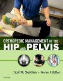 Cheatham PT  DPT  PhD(c)  OCS  ATC  CSCS, Scott W., Kolber PT  PhD  OCS  Cert. MDT  CSCS*D, Morey J - Orthopedic Management of the Hip and Pelvis, 1e - 9780323294386 - V9780323294386