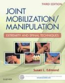 Edmond PT  DSC  OCS, Susan L. - Joint Mobilization/Manipulation: Extremity and Spinal Techniques, 3e - 9780323294690 - V9780323294690