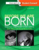 Moore BA  MSc  PhD  DSc  FIAC  FRSM  FAAA, Keith L., Persaud MD  PhD  DSc  FRCPath (Lond.)  FAAA, T. V. N., Torchia MSc  PhD, Mark G. - Before We Are Born: Essentials of Embryology and Birth Defects, 9e - 9780323313377 - V9780323313377
