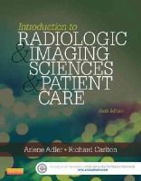 Adler MEd  RT(R)  FAEIRS, Arlene M., Carlton MS  RT(R)(CV)  FAEIRS, Richard R. - Introduction to Radiologic and Imaging Sciences and Patient Care, 6e - 9780323315791 - V9780323315791