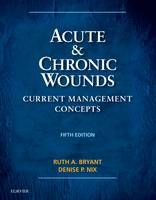 Bryant RN  MS  CWOCN, Ruth, Nix RN  MS  CWOCN, Denise - Acute and Chronic Wounds: Current Management Concepts, 5e - 9780323316217 - V9780323316217