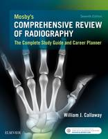 Callaway MA  RT(R), William J. - Mosby's Comprehensive Review of Radiography: The Complete Study Guide and Career Planner, 7e - 9780323354233 - V9780323354233