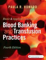 Howard MS  MPH  MT(ASCP)SBB, Paula R. - Basic & Applied Concepts of Blood Banking and Transfusion Practices, 4e - 9780323374781 - V9780323374781
