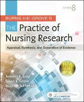 Gray PhD  RN  FAAN, Jennifer R., Grove PhD  RN  ANP-BC  GNP-BC, Susan K., Sutherland PhD  RN, Suzanne - Burns and Grove's The Practice of Nursing Research: Appraisal, Synthesis, and Generation of Evidence, 8e - 9780323377584 - V9780323377584