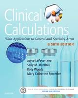 Kee MS  RN, Joyce LeFever, Marshall RN  MSN, Sally M. - Clinical Calculations: With Applications to General and Specialty Areas, 8e - 9780323390880 - V9780323390880