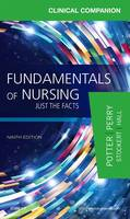 Potter RN  MSN  PhD  FAAN, Patricia A., Perry RN  EdD  FAAN, Anne Griffin, Stockert RN  BSN  MS  PhD, Patricia, Hall RN  BSN  MS  PhD  CNE, Amy, Peter - Clinical Companion for Fundamentals of Nursing: Just the Facts, 9e - 9780323396639 - V9780323396639