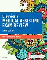 Holmes RN  BSN  RMA  CMA(AAMA), Deborah E. - Elsevier's Medical Assisting Exam Review, 5e - 9780323400701 - V9780323400701