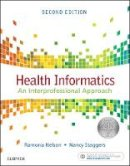 Nelson PhD  RN-BC  ANEF  FAAN, Ramona, Staggers PhD  RN  FAAN, Nancy - Health Informatics: An Interprofessional Approach, 2e - 9780323402316 - V9780323402316