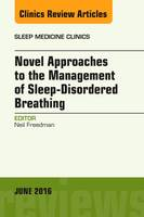 Freedman MD, Neil S. - Novel Approaches to the Management of Sleep-Disordered Breathing, An Issue of Sleep Medicine Clinics, 1e (The Clinics: Internal Medicine) - 9780323446341 - V9780323446341
