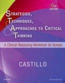 Castillo EdD  RN, Sandra Luz Martinez de - Strategies, Techniques, Approaches to Critical Thinking: A Clinical Reasoning Workbook for Nurses, 6e - 9780323446754 - V9780323446754
