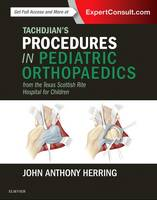 Herring MD, John A. - Tachdjian's Procedures in Pediatric Orthopaedics: From the Texas Scottish Rite Hospital for Children, 1e - 9780323448086 - V9780323448086