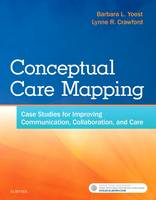 Yoost, Barbara L, Crawford, Lynne R - Conceptual Care Mapping: Case Studies for Improving Communication, Collaboration, and Care, 1e - 9780323480376 - V9780323480376