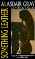Alasdair Gray - Something Leather (Picador Books) - 9780330319447 - KON0827772