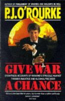J. O'Rourke, P. - Give War a Chance: Eyewitness Accounts of Mankind's Struggle Against Tyranny, Injustice and Alcohol-free Beer - 9780330325363 - KNW0004440