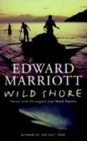 Marriott, Edward - Wild Shore: Life and Death with Nicaragua's Last Shark Hunters - 9780330354493 - KTJ0043129