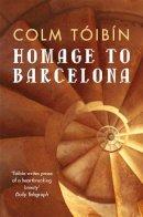 Colm Tóibín - Homage to Barcelona - 9780330373562 - 9780330373562